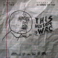 BIG CUZ - THIS MIXTAPE IS W.A.C. HOSTED BY DJ KANSAS CITY CASH