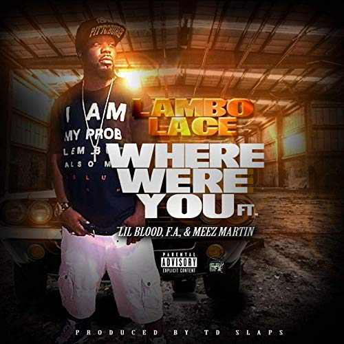 Lambo Lace ft Lil Blood, F.A. & Meez Martin – Where Were You