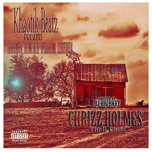 Chrizz Holmes – H.a.F.H. (Home Away From Home) (Hosted By DJ Big Baby)