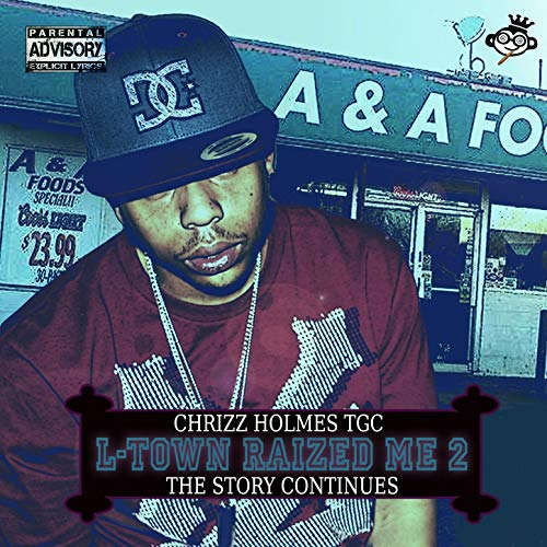 Chrizz Holmes – L-Town Raized Me 2 (The Story Continues)