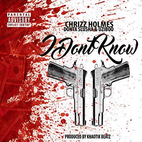 Chrizz Holmes feat. Donta Slusha & Uzi Boo – I Don'tKnow