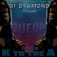 SOUTHERN STYLE DJS & DJ DYAMOND PRESENTS DUCOH - FROM THE K TO THE A