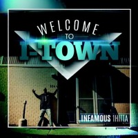INFAMOUS 1HITTA - WELCOME TO I-TOWN