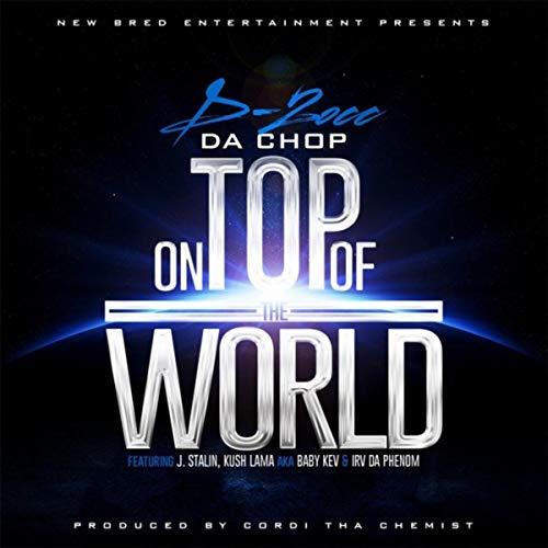D-locc Da Chop – On Top of the World (feat. Kush Baby Kev Lamma, Irv da Phenom & J-Stalin)[Explicit]